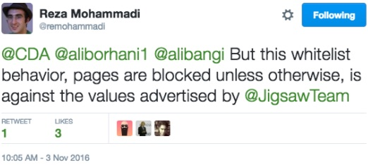 "Reza Mohammadi (@remohammadi): ""@CDA @aliborhani1 @alibangi But this whitelist behavior, pages are blocked unless otherwise, is against the values advertised by @JigsawTeam"""